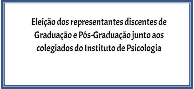 Eleição dos representantes discentes de Graduação e Pós-Graduação nos colegiados do IP