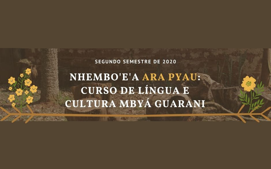 "Curso de Língua e Cultura Mbyá Guarani ""Nhembo'e'a Ara Pyau"""